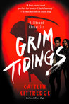 Grim Tidings by Caitlin Kittredge