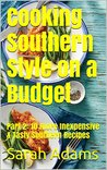 Cooking Southern Style on a Budget: Part 2: 10 more Inexpensive & Tasty Southern Recipes