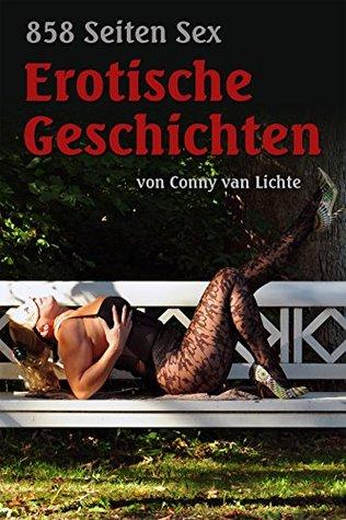 858 Seiten Sex: Erotische Geschichten von Conny van Lichte