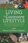 Living the Locavore Lifestyle: Hunting, Fishing, Gathering Wild Fruit and Nuts, Growing a Garden, and Raising Chickens Toward a More Sustainable and Healthy Way of Living