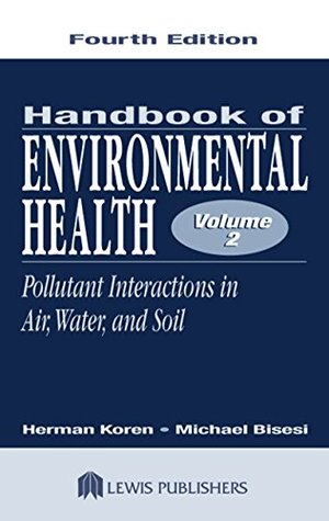 Handbook of Environmental Health, Fourth Edition, Volume II: Pollutant Interactions in Air, Water, and Soil: 002 (Handbook of Environmental Health Vol. 2)