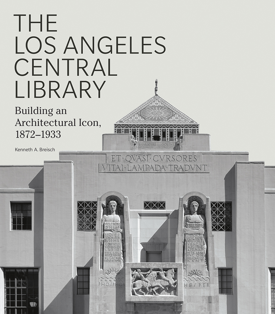 The Los Angeles Central Library: Building an Architectural Icon, 1872-1933