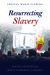 Resurrecting Slavery by Crystal Marie Fleming