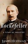 Rockefeller: A Titan of Industry | The Life and Legacy of John D. Rockefeller