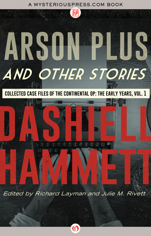 Arson Plus and Other Stories: Collected Case Files of the Continental Op: The Early Years, Volume 1