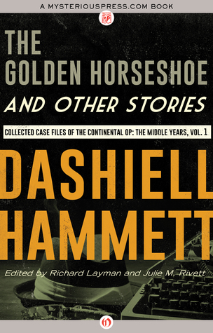 The Golden Horseshoe and Other Stories: Collected Case Files of the Continental Op: The Middle Years, Volume 1