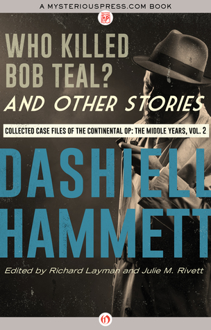 Who Killed Bob Teal? and Other Stories: Collected Case Files of the Continental Op: The Middle Years, Volume 2