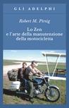 Lo Zen e l'arte della manutenzione della motocicletta by Robert M. Pirsig