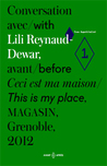 Ceci est ma maison/ This is my place: Conversation avec/ with Lili Reynaud Dewar