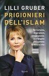 Prigionieri dell'Islam: Terrorismo, migrazioni, integrazione: il triangolo che cambia la nostra vita