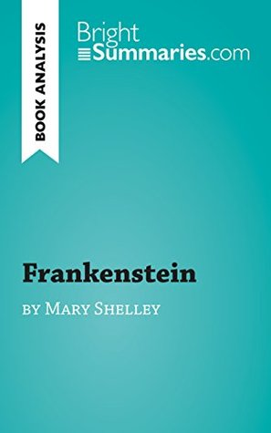 Frankenstein by Mary Shelley (Reading Guide): Complete Summary and Book Analysis (BrightSummaries.com)