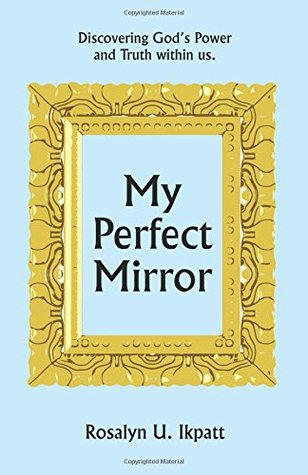 My Perfect Mirror: Discovering God's Power and Truth Within Us.