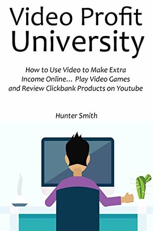 Video Profit University (2016): How to Use Video to Make Extra Income Online... Play Video Games and Review Clickbank Products on Youtube