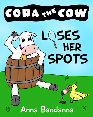 Cora the Cow Loses Her Spots: A Silly Book About Self-Acceptance and Helpful Friends (Cora the Cow Early Reader Bedtime Story Books 3)