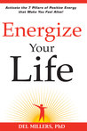 Energize Your Life: Activate the 7 Pillars of Positive Energy That Make You Feel Alive!