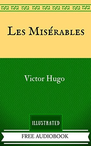 Les Misérables: By Victor Hugo - Illustrated