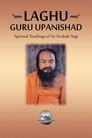 Laghu Guru Upanishad: Spiritual Teachings of Sri Sivabala Yogi
