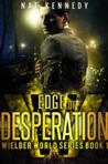 Edge of Desperation (Wielder World, #1)