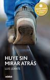Huye sin mirar atrás by Luis Leante