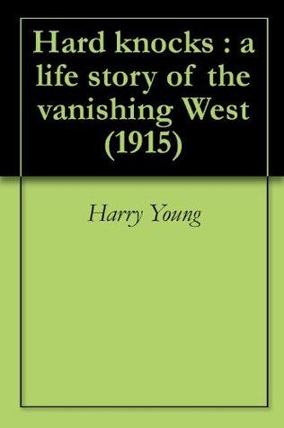 Hard Knocks : a Life story of the Vanishing West