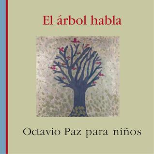 El árbol habla : Octavio Paz para niños