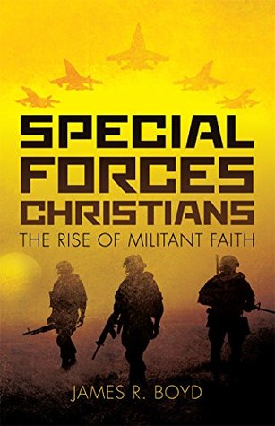 Special Forces Christians: The Rise of Militant Faith