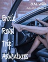 Erotic Road Trip Adventures by O.M. Wills