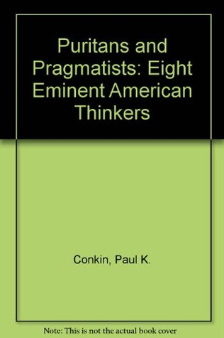 Puritans And Pragmatists Eight Eminent American Thinkers By Paul K