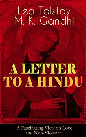 A Letter To A Hindu (A Fascinating View on Love and Non-Violence): Including Correspondences with Gandhi & Letter to Ernest Howard Crosby