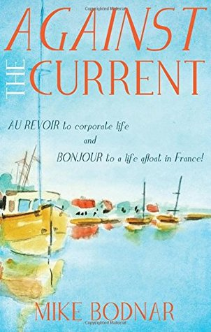 Against the Current: Au revoir to corporate life and bonjour to a life afloat in France!