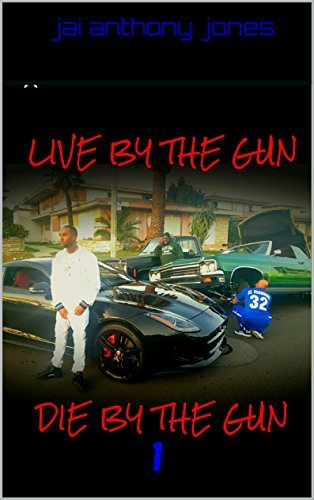 LIVE BY THE GUN DIE BY THE GUN 1: FICTION BOOK BASED ON A TRUE STORY