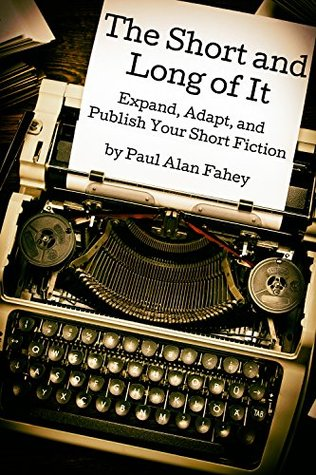 The Short and Long of It: Expand, Adapt, and Publish Your Short Fiction