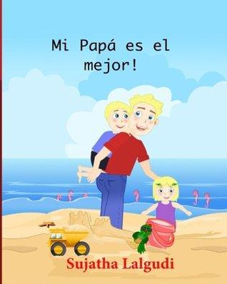 Children's Spanish books: Mi Papa es el mejor: Children's books in Spanish,Libros para niños libros para ninos en espanol. Cuentos infantiles ilustrados