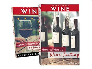 Wine Guide Boxed Set: Beginner to Expert: Learn to Enjoy Wine & How to Host a Wine Tasting Party: 2 in 1