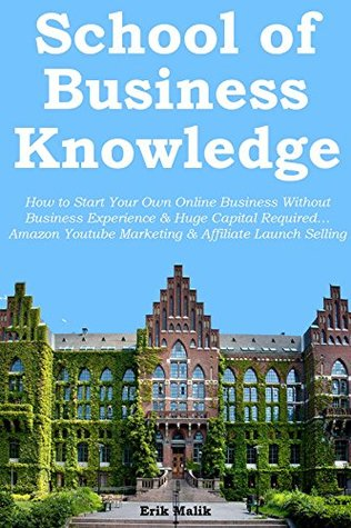 School of Business Knowledge: How to Start Your Own Online Business Without Business Experience & Huge Capital Required... Amazon Youtube Marketing & Affiliate Launch Selling (2 in 1 bundle)