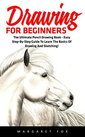 Drawing For Beginners The Ultimate Pencil Drawing Book Easy Step