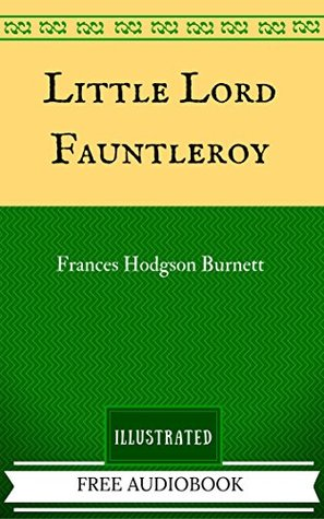 Little Lord Fauntleroy: The Original Classics - Illustrated