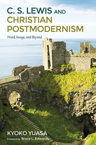 C.S. Lewis and Christian Postmodernism: Word, Image, and Beyond