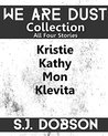 We Are Dust: Collection. All Four Stories.