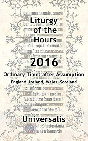 Liturgy of the Hours 2016 (UK & Ireland, Ordinary Time after Assumption) (Divine Office UK & Ireland Book 3)
