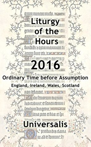 Liturgy of the Hours 2016 (UK & Ireland, Ordinary Time before Assumption)