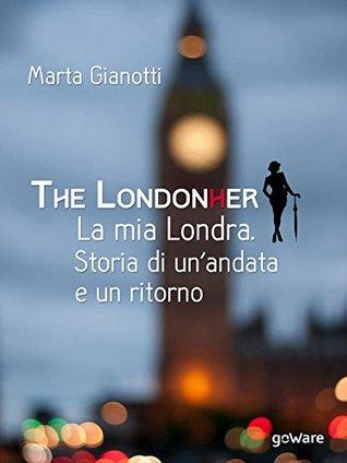 The LondonHer. La mia Londra: Storia di un'andata e di un ritorno