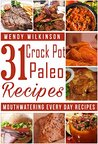 Crock Pot Paleo Recipes: Easy, Mouthwatering Everyday Recipes: (Crock Pot Paleo, Crock Pot Paleo Recipes, Crock Pot Cookbook, Slow Cooker Cookbook, Slow Cooker Recipes, Slow Cooking, Crock-Pot Meals)