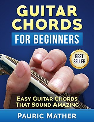 Guitar Chords For Beginners: Easy Guitar Chords - That Sound Amazing