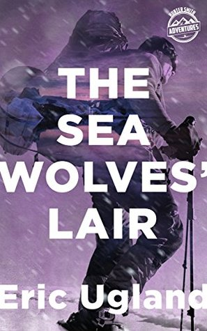 The Sea Wolves' Lair: An Action Adventure Thriller (Hunter Smith Book 3)