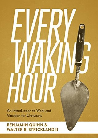 Every Waking Hour by Benjamin T. Quinn