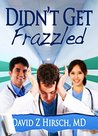 Didn't Get Frazzled by David Z. Hirsch