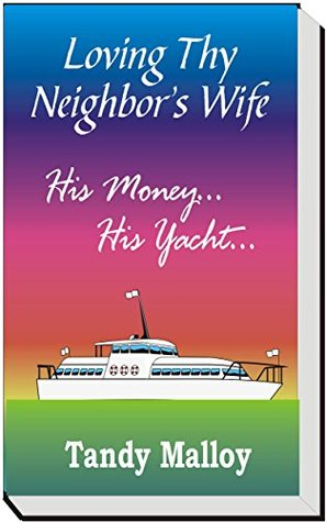 Loving Thy Neighbor's Wife: His money, His Yacht...