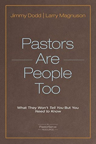 Pastors Are People Too: What They Won't Tell You but You Need to Know (PastorServe Series)