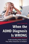 When the ADHD Diagnosis is Wrong: Understanding Other Factors That Affect Attention in Children: Understanding Other Factors That Affect Attention in Children